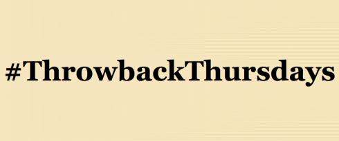#ThrowbackThursdays