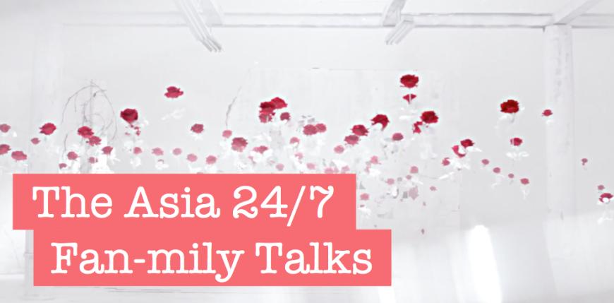 The Asia 24:7 Fan-mily Talks