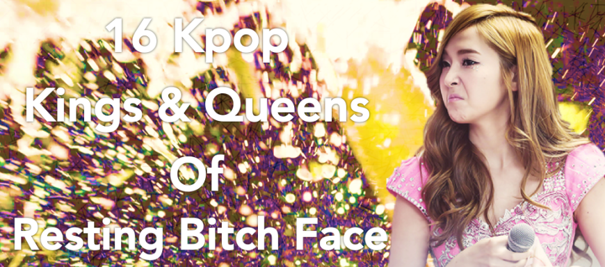 16 Kpop Kings & Queens of Resting Bitch Face