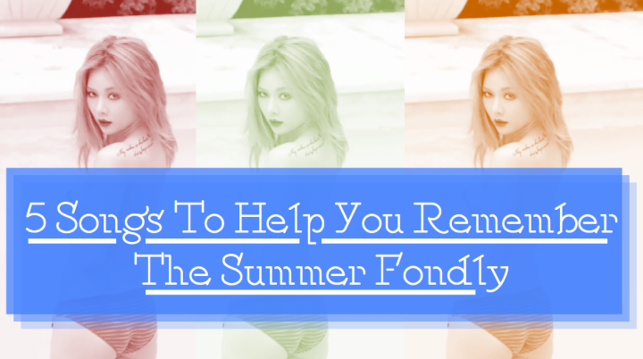 [Playlist] 5 Songs To Help You Remember The Summer Fondly (2)